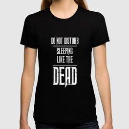 Do Not Disturb Sleeping like the Dead T-Shirt T-shirt