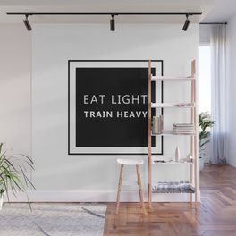 Eat Light Train heavy Wall Mural