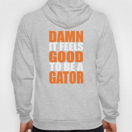 Damn It Feels Good To Be A Gator Hoody