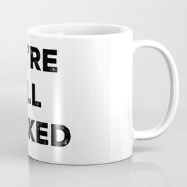 We're All F*@Ked Coffee Mug