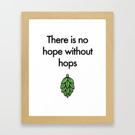 There is no hope without hops Framed Art Print