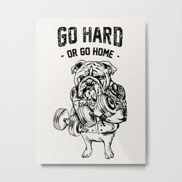 Go Hard or Go Home English Bulldog Metal Print