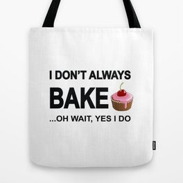 I don't always bake ... oh wait yes I do! Tote Bag