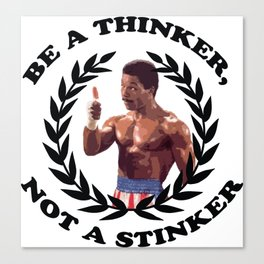 APOLLO CREED - BE A THINKER, NOT A STINKER Canvas Print