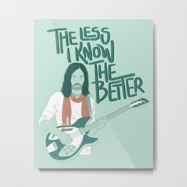 The Less I Know The Better Metal Print