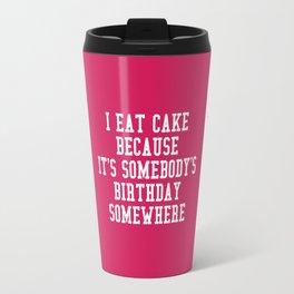 I Eat Cake Funny Quote Travel Mug