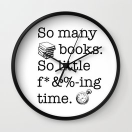 So many books, so little f*&%-ing time Wall Clock