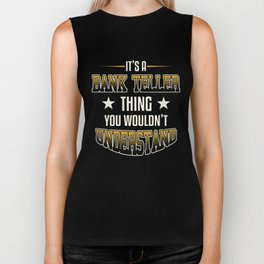 It's A Bank Teller Thing You Wouldn't Understand Biker Tank
