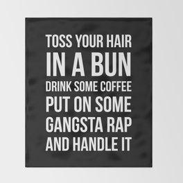 Toss Your Hair in a Bun, Coffee, Gangsta Rap & Handle It (Black) Throw Blanket