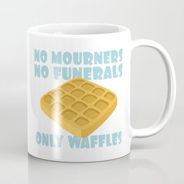 No Mourners No Funerals Only Waffles Coffee Mug