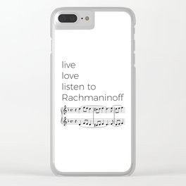 Live, love, listen to Rachmaninoff Clear iPhone Case