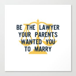 Be the Lawyer your parents wanted you to marry Canvas Print
