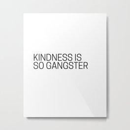 Kindness is so gangster #humor #minimalism Metal Print