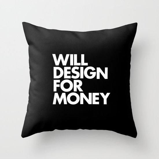WILL DESIGN FOR MONEY Throw Pillow