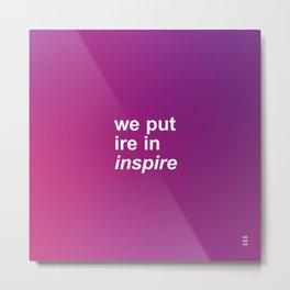 WE PUT IRE IN INSPIRE Metal Print