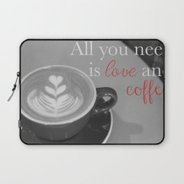 All You Need is Love and Coffee Laptop Sleeve