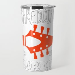 Shredding is my Cardio Travel Mug