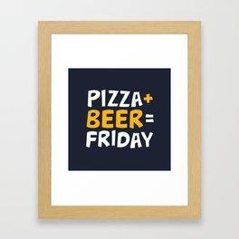 Pizza + beer = Friday Framed Art Print