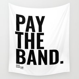 Pay The Band Wall Tapestry