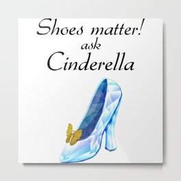Shoes matter! Ask Cinderella Metal Print