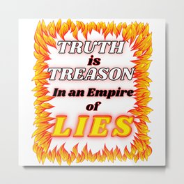 Truth is Treason In an Empire of Lies Metal Print
