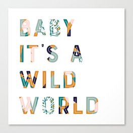 Baby It's a Wild World Canvas Print