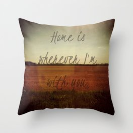 Home is Wherever I'm With You Throw Pillow