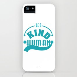 """""""Be A Kind Human"""" tee that reminds us all. Makes a thoughtful and loving gift this holiday!  iPhone Case"""