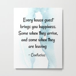 Quotes about Guest   Every house guest brings you happiness - Confucius  Metal Print