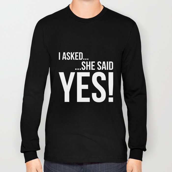 Engagment Announcement Shirt I asked She said Yes! Engaged Long Sleeve T-shirt