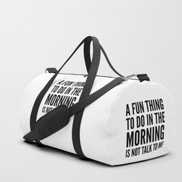 A Fun Thing To Do In The Morning Is Not Talk To Me Duffle Bag
