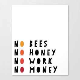 No Bees No Honey No Work No Money Canvas Print