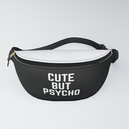 Cute But Psycho Funny Quote Fanny Pack