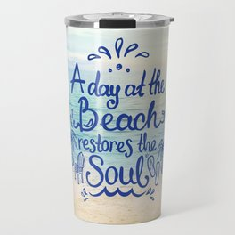 A day at the Beach restores the Soul Travel Mug