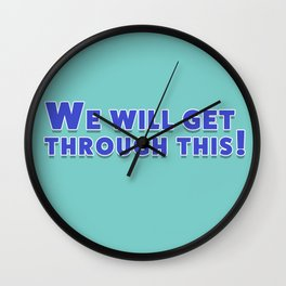 We Will Get Through This Wall Clock