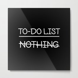To do list: nothing Metal Print