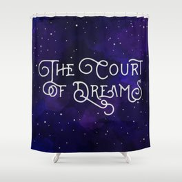 The Court of Dreams - A Court of Mist and Fury by Sarah J. Maas Shower Curtain