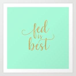 Gold Fed Is Best Art Print