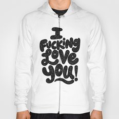 I f'ing love you Hoody