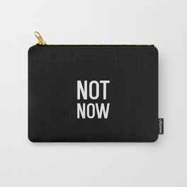 Funny Not Now Carry-All Pouch