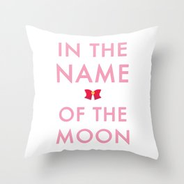 In The Name Of The Moon... Throw Pillow