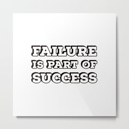 FAILURE IS PART OF SUCCESS - motivational quote Metal Print