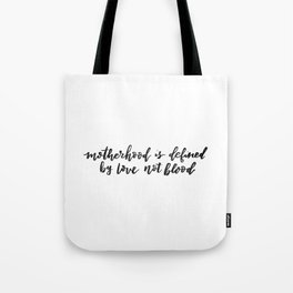 Motherhood is defined by love not blood - Hand lettered inspiration Tote Bag