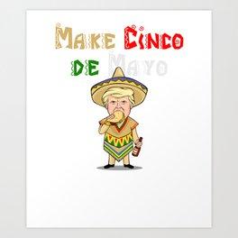 Make Cinco De Mayo Great Again - Donald Trump Art Print