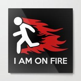 I Am On Fire Metal Print