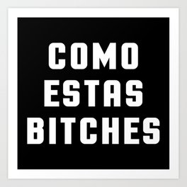 Como Estas Funny Quote Art Print