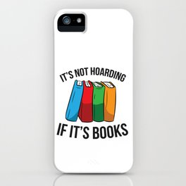 It's Not Hoarding If It's Books Funny Book Lovers iPhone Case