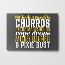 This Family Is Powered By Churros and Pixie Dust Metal Print