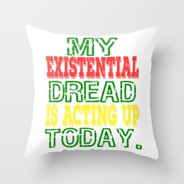 """My Existential Dread Is Acting Up Today"" tee design for you and your friends! Makes a perfect gift! Throw Pillow"