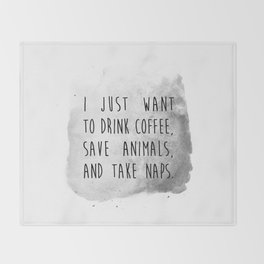 i just want to drink coffee, save animals, and take naps. Throw Blanket